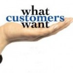 What do you customers want?